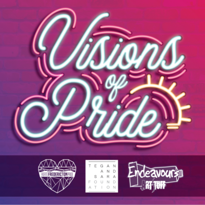 """A square image featuring the words """"Visions of Pride,"""" depicted in glowing turquoise cursive in the style of a neon sign, with pink and orange accents, against a brick wall that fades from purple to pink. Below this image there is a dark purple banner on which there are three logos in white. From left to right they include: the geometric heart-shaped Fredericton Pride logo, a square Tegan and Sara Foundation logo, and the Endeavours Art Stuff logo, featuring the store name in the outline of a tube of paint."""